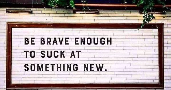 Be Brave Enough to Suck at Something New | Sloan + Parker