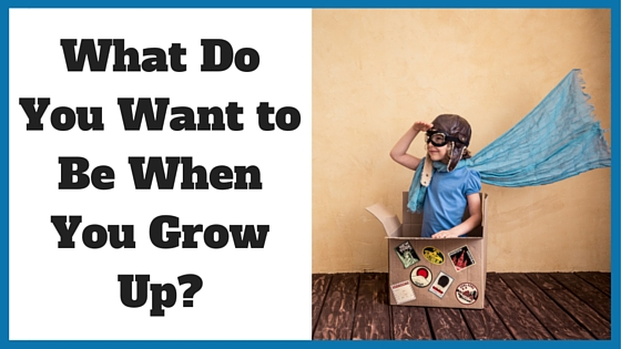 What do you want to be when you grow up?
